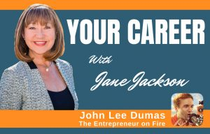 John Lee Dumas, Entrepreneur on Fire, Jane Jackson, Your Career Podcast, Sydney, Careers, podcaster, EOFire