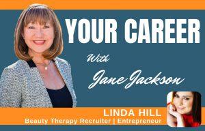 Linda Hill, Linda Hill Recruitment, Recruiter, beauty therapy, beauty, beauty therapy recruitment, London, Jane Jackson, Career Coach
