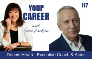 Dennis Heath, executive coach, career coach, actor, jane jackson, careers, jane jackson coach