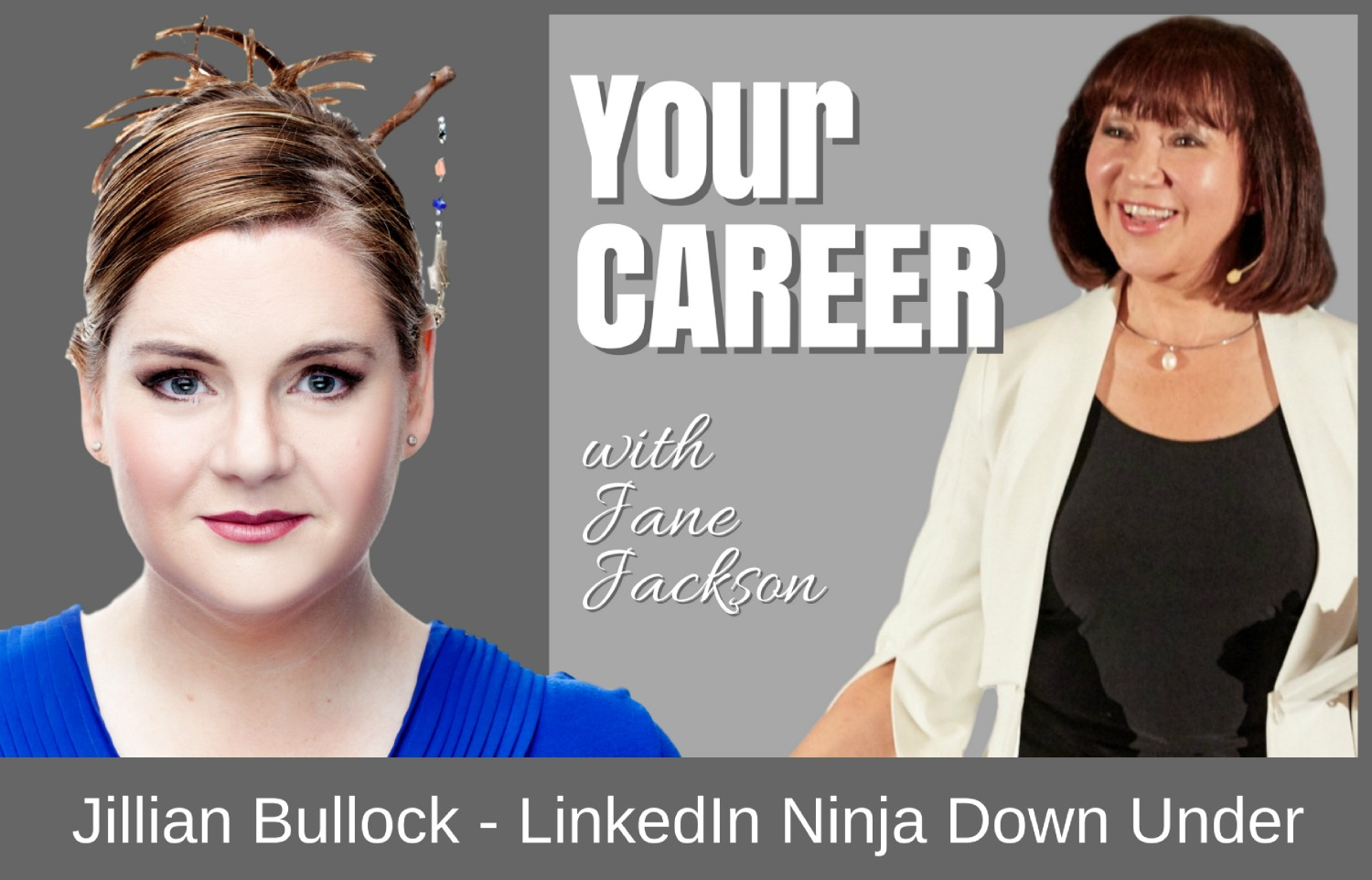 Jillian Bullock, LinkedIn, LinkedIn Ninja Down Under, Jane Jackson, career coach, your career podcast, career, sydney, australia