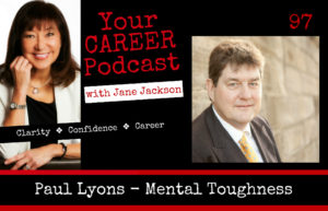 Paul Lyons, mental toughness, career coach, career, resilience, recruitment, entrepreneur, Jane Jackson, career coach
