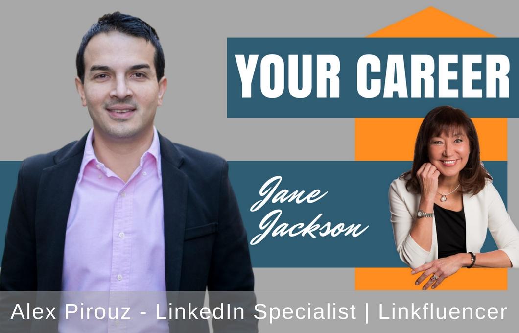 Alex Pirouz, Linkfluencer, Jane Jackson, Career Coach, Your Career Podcast, LinkedIn, Sydney, Melbourne, Australia