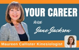 Maureen Callister, kinesiologist, Jane Jackson, podcast, career coach, sydney, dubai, singapore, hong kong, london
