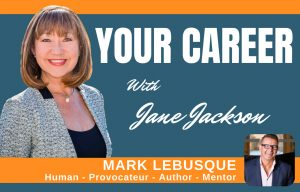Mark LeBusque, entrepreneur, Jane Jackson, career coach, podcast host, career change, entrepreneurship