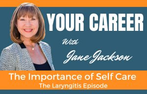 self care, Jane Jackson, laryngitis, career coach, coaching, careers, career, entrepreneur, mindfulness, health, wellness
