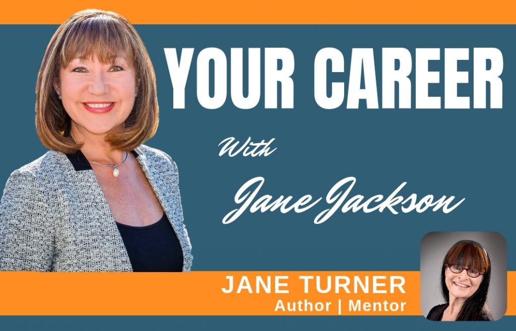 JANE TURNER, author, mentor, writer, Jane Jackson, career coach, podcast