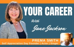 Prema Smith, Jane Jackson, Career Coach, Self Appreciation Day, #selfappreciationday, #actor, #singer, #director, #mindfulness, #selfappreciation