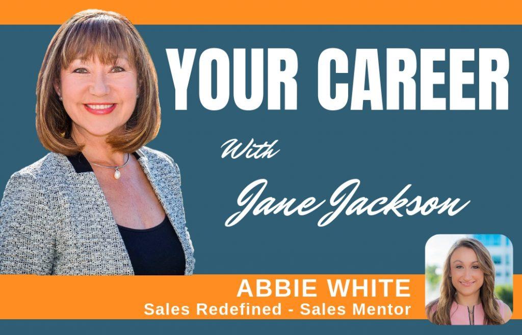Abbie White, Sales redefined, sales trainer, sales, Jane Jackson, Career Coach, careers