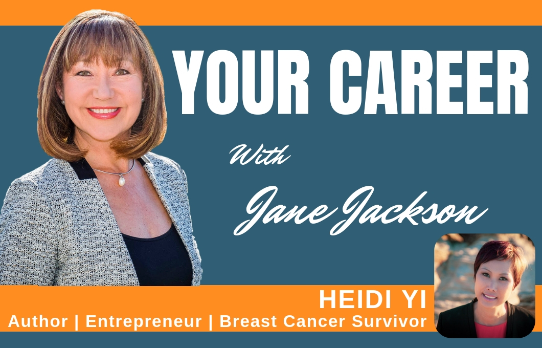 Heidi Yi, author, entrepreneur, breast cancer survivor, career coach, Jane Jackson, Your Career Podcast, career, careers