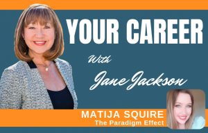 Matija Squire, YOUR CAREER Podcast, career, careers, podcast interview, podcast host. The Paradigm Effect