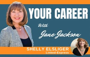 Shelly Elsliger, YOUR CAREER Podcast, Jane Jackson, career coach