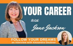 follow your dreams, Jane Jackson, Alexandra Deubner, Career Coaching, career change, sydney, australia, hong kong, singapore
