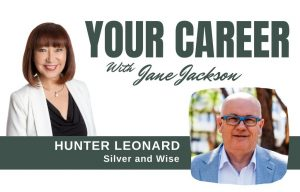 Hunter Leonard, Silver and Wise, Jane Jackson, Your Career Podcast, careers, business coach, career coach, careers, entrepreneurship, ageism, mature age workers, baby boomers