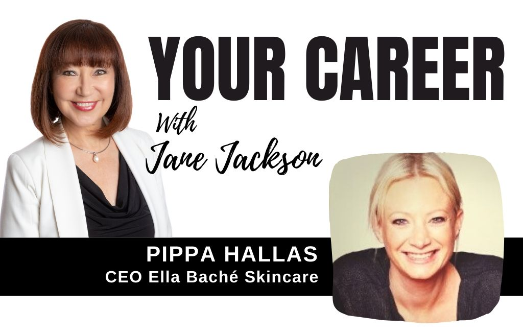 Pippa Hallas, Ella Bache, beauty, skincare, franchise, Jane Jackson, Your Career Podcast, careers, franchising, CEO