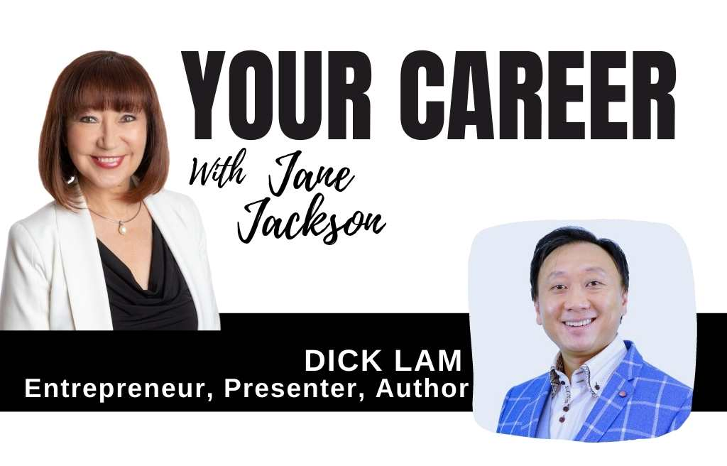 Dick Lam, Your Career Podcast interview, Jane Jackson, Career