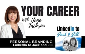LinkedIN to Jack and Jill, Personal Branding, Jillian Bullock, Jane Jackson, career coach, Linkedin