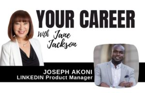 Joseph Akoni, LinkedIn, product manager, linkedin product manager, Jane Jackson, career coach, coaching, linkedin features