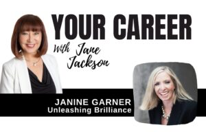 Janine Garner, Unleashing Brilliance, Jane Jackson, Your Career Podcast