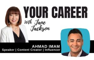 Ahmad Imam, LinkedIn influencer, Jane Jackson, Your Career Podcast, careers, content creation, LinkedIn