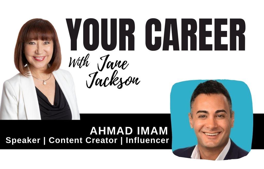 Ahmad Imam, LinkedIn influencer, Jane Jackson, Your Career Podcast, Jane Jackson, careers, career coach, Ahmad Imam content creation,
