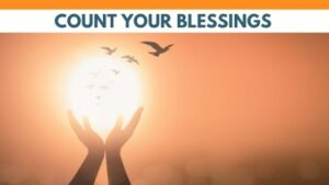 Count your blessings, blessings, Jane Jackson, careers, career coach, life coach, happiness, career happiness, mindfulness, gratitude, 2021