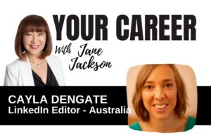 Cayla Dengate, LinkedIn News, LinkedIn, LinkedIn Editor, Jane Jackson, Career Coach, Your Career Podcast, Careers, Sydney career coach