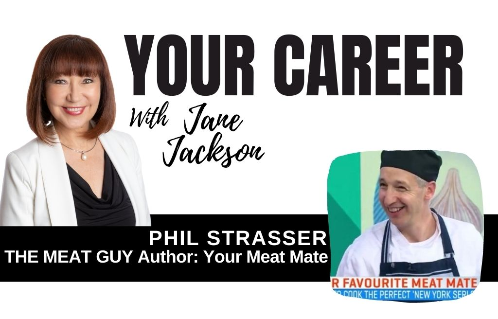 Phil Strasser, Your Meat Mate, The Meat Guy, Philbys Fine Foods, Craig Cook The Natural Butcher, Your Career Podcast, Jane Jackson, career coach, chef, The Morning Show, Channel 7, steaks, cooking meat