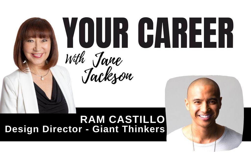 Ram Castillo, Jane Jackson, Your Career Podcast, design careers, design director, giantthinkers.com