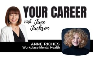 Anne Riches, Jane Jackson, Your Career Podcast, career coach, mental health, covid health, workplace mental health, workplace wellbeing, Jane Jackson, top sydney career coach, top career coach, podcast host, careers, career transition, career change, wellness and health