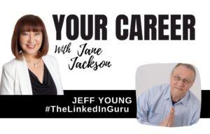 Jeff Young, The LinkedIn Guru, Jane Jackson, Your Career Podcast, top linkedin trainer, top career coach, career coaching, career coach sydney, top australia career coach, top coach, top career change coach, career change coach, career podcast