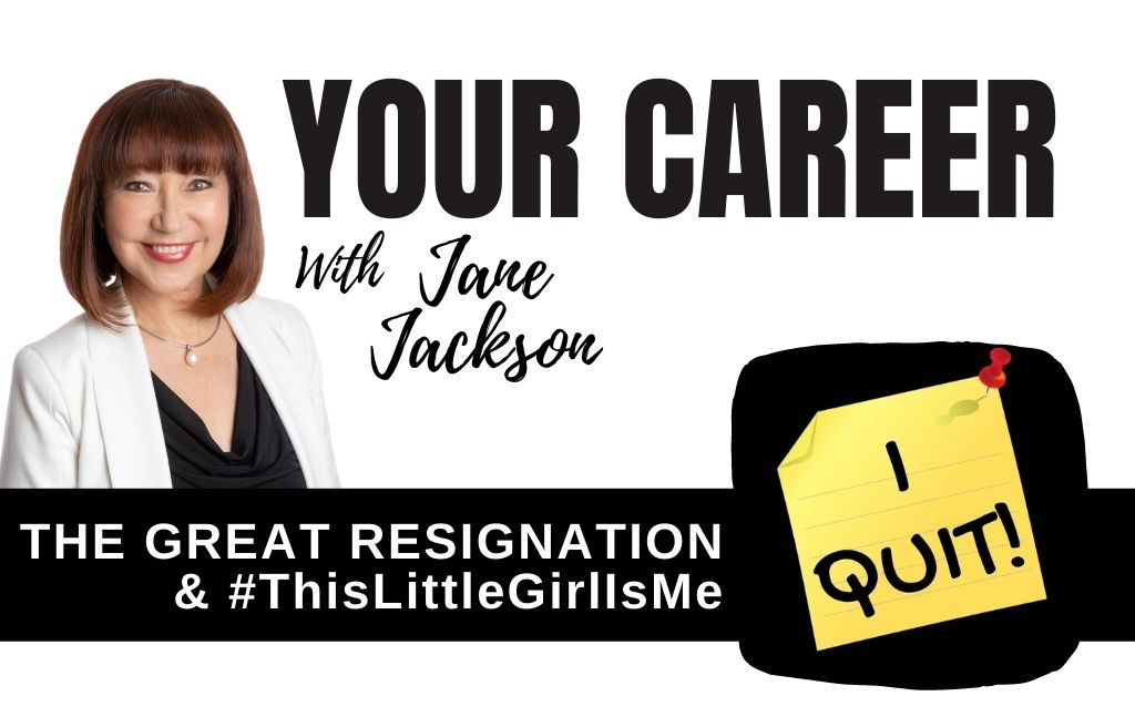 The great resignation, #thislittlegirlisme, This Little Girl is Me, employment, career change, career coaching, Jane Jackson, career coach, great resignation, careers, Inspiring Little Girls International
